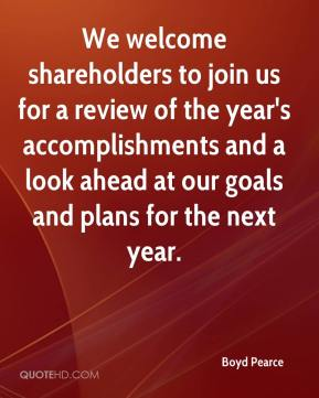 Boyd Pearce - We welcome shareholders to join us for a review of the year's accomplishments and a look ahead at our goals and plans for the next year.