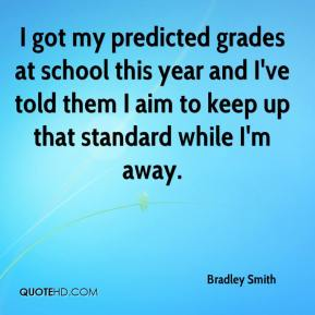 Bradley Smith - I got my predicted grades at school this year and I've told them I aim to keep up that standard while I'm away.
