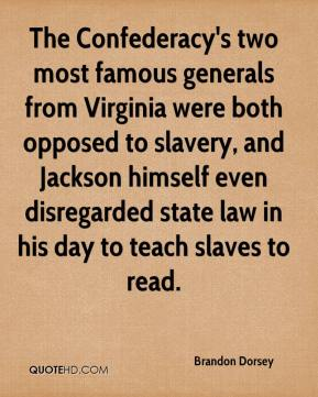 Brandon Dorsey - The Confederacy's two most famous generals from Virginia were both opposed to slavery, and Jackson himself even disregarded state law in his day to teach slaves to read.