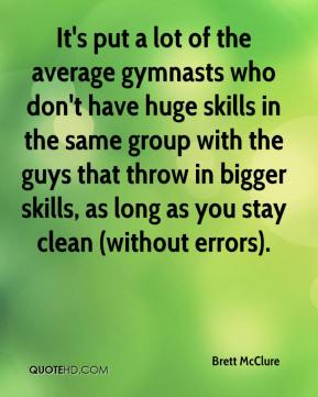 Brett McClure - It's put a lot of the average gymnasts who don't have huge skills in the same group with the guys that throw in bigger skills, as long as you stay clean (without errors).