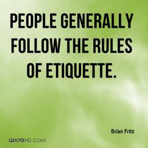 Brian Fritz - People generally follow the rules of etiquette.