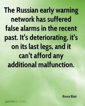 Bruce Blair - The Russian early warning network has suffered false alarms in the recent past. It's deteriorating, it's on its last legs, and it can't afford any additional malfunction.