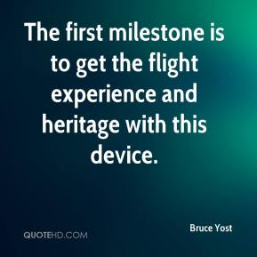 Bruce Yost - The first milestone is to get the flight experience and heritage with this device.