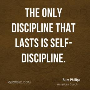 The only discipline that lasts is self-discipline.