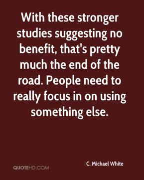 C. Michael White - With these stronger studies suggesting no benefit, that's pretty much the end of the road. People need to really focus in on using something else.