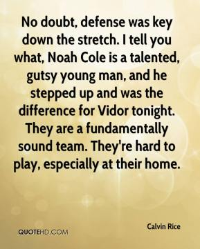 Calvin Rice - No doubt, defense was key down the stretch. I tell you what, Noah Cole is a talented, gutsy young man, and he stepped up and was the difference for Vidor tonight. They are a fundamentally sound team. They're hard to play, especially at their home.