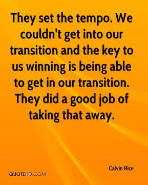 Calvin Rice - They set the tempo. We couldn't get into our transition and the key to us winning is being able to get in our transition. They did a good job of taking that away.