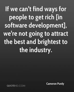 Cameron Purdy - If we can't find ways for people to get rich [in software development], we're not going to attract the best and brightest to the industry.
