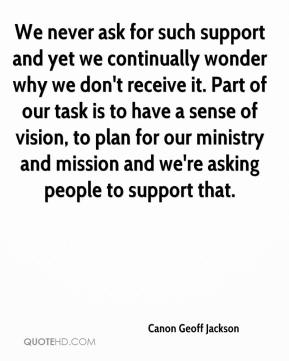 Canon Geoff Jackson - We never ask for such support and yet we continually wonder why we don't receive it. Part of our task is to have a sense of vision, to plan for our ministry and mission and we're asking people to support that.