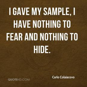 I gave my sample, I have nothing to fear and nothing to hide.