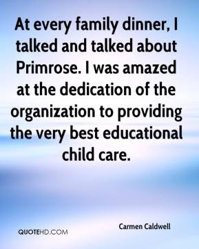 Carmen Caldwell - At every family dinner, I talked and talked about Primrose. I was amazed at the dedication of the organization to providing the very best educational child care.