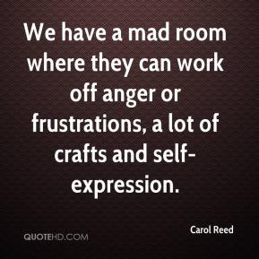Carol Reed - We have a mad room where they can work off anger or frustrations, a lot of crafts and self-expression.