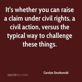 Carolyn Snurkowski - It's whether you can raise a claim under civil rights, a civil action, versus the typical way to challenge these things.