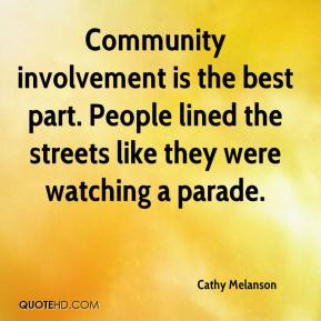 Cathy Melanson - Community involvement is the best part. People lined the streets like they were watching a parade.