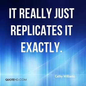 Cathy Williams - It really just replicates it exactly.