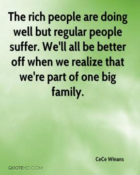 CeCe Winans - The rich people are doing well but regular people suffer. We'll all be better off when we realize that we're part of one big family.