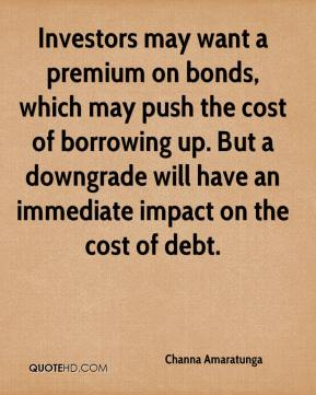 Channa Amaratunga - Investors may want a premium on bonds, which may push the cost of borrowing up. But a downgrade will have an immediate impact on the cost of debt.