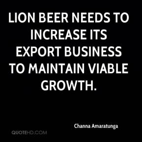 Channa Amaratunga - Lion Beer needs to increase its export business to maintain viable growth.