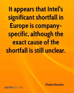 Charles Boucher - It appears that Intel's significant shortfall in Europe is company-specific, although the exact cause of the shortfall is still unclear.