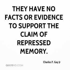 Charles F. Gay Jr - They have no facts or evidence to support the claim of repressed memory.
