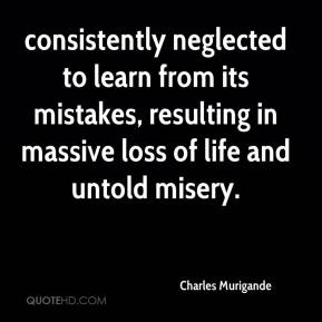 Charles Murigande - consistently neglected to learn from its mistakes, resulting in massive loss of life and untold misery.