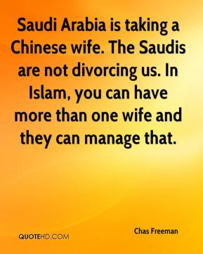 Saudi Arabia is taking a Chinese wife. The Saudis are not divorcing us. In Islam, you can have more than one wife and they can manage that.