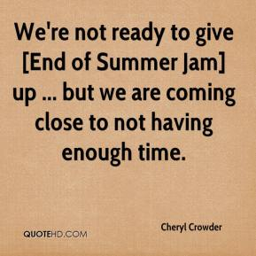 We're not ready to give [End of Summer Jam] up ... but we are coming close to not having enough time.