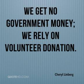 Cheryl Linberg - We get no government money; we rely on volunteer donation.