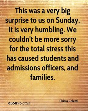 Chiara Coletti - This was a very big surprise to us on Sunday. It is very humbling. We couldn't be more sorry for the total stress this has caused students and admissions officers, and families.