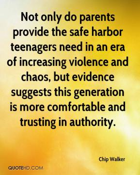 Chip Walker - Not only do parents provide the safe harbor teenagers need in an era of increasing violence and chaos, but evidence suggests this generation is more comfortable and trusting in authority.
