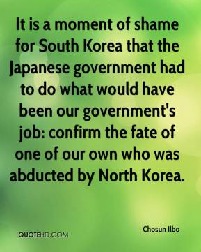 Chosun Ilbo - It is a moment of shame for South Korea that the Japanese government had to do what would have been our government's job: confirm the fate of one of our own who was abducted by North Korea.