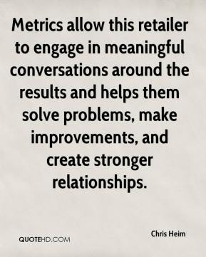 Chris Heim - Metrics allow this retailer to engage in meaningful conversations around the results and helps them solve problems, make improvements, and create stronger relationships.