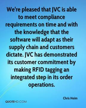 Chris Heim - We're pleased that JVC is able to meet compliance requirements on time and with the knowledge that the software will adapt as their supply chain and customers dictate. JVC has demonstrated its customer commitment by making RFID tagging an integrated step in its order operations.