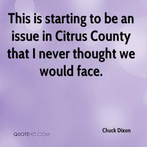 Chuck Dixon - This is starting to be an issue in Citrus County that I never thought we would face.