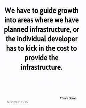 Chuck Dixon - We have to guide growth into areas where we have planned infrastructure, or the individual developer has to kick in the cost to provide the infrastructure.