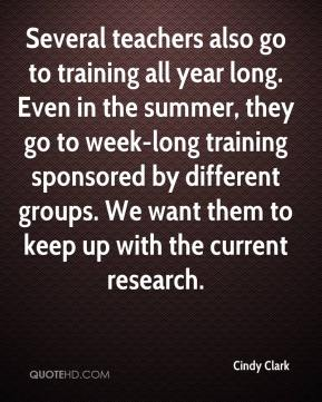 Cindy Clark - Several teachers also go to training all year long. Even in the summer, they go to week-long training sponsored by different groups. We want them to keep up with the current research.