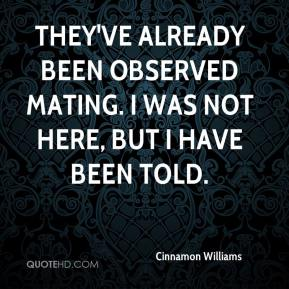 Cinnamon Williams - They've already been observed mating. I was not here, but I have been told.