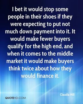 I bet it would stop some people in their shoes if they were expecting to put not much down payment into it. It would make fewer buyers qualify for the high end, and when it comes to the middle market it would make buyers think twice about how they would finance it.