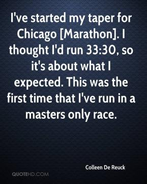 Colleen De Reuck - I've started my taper for Chicago [Marathon]. I thought I'd run 33:30, so it's about what I expected. This was the first time that I've run in a masters only race.