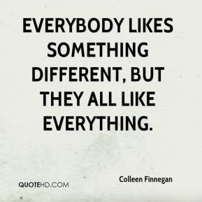 Colleen Finnegan - Everybody likes something different, but they all like everything.