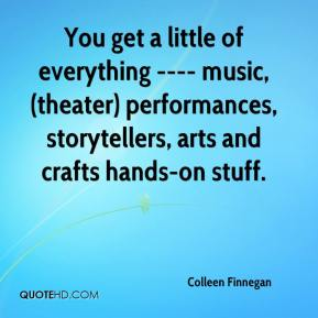 Colleen Finnegan - You get a little of everything ---- music, (theater) performances, storytellers, arts and crafts hands-on stuff.