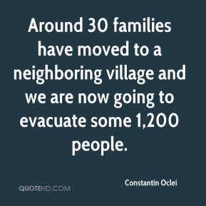 Constantin Oclei - Around 30 families have moved to a neighboring village and we are now going to evacuate some 1,200 people.