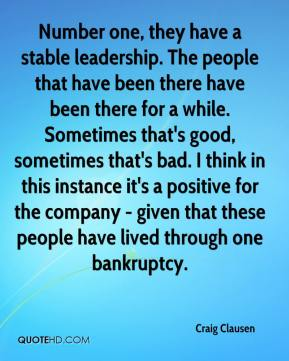 Craig Clausen - Number one, they have a stable leadership. The people that have been there have been there for a while. Sometimes that's good, sometimes that's bad. I think in this instance it's a positive for the company - given that these people have lived through one bankruptcy.