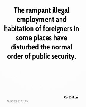 Cui Zhikun - The rampant illegal employment and habitation of foreigners in some places have disturbed the normal order of public security.