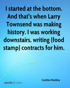 Cynthia Hinckley - I started at the bottom. And that's when Larry Townsend was making history. I was working downstairs, writing (food stamp) contracts for him.