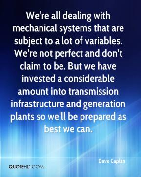 Dave Caplan - We're all dealing with mechanical systems that are subject to a lot of variables. We're not perfect and don't claim to be. But we have invested a considerable amount into transmission infrastructure and generation plants so we'll be prepared as best we can.