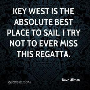 Dave Ullman - Key West is the absolute best place to sail. I try not to ever miss this regatta.