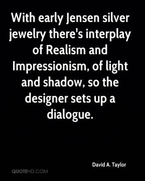 David A. Taylor - With early Jensen silver jewelry there's interplay of Realism and Impressionism, of light and shadow, so the designer sets up a dialogue.