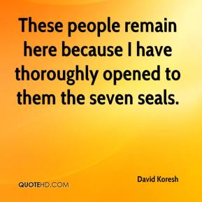 David Koresh - These people remain here because I have thoroughly opened to them the seven seals.