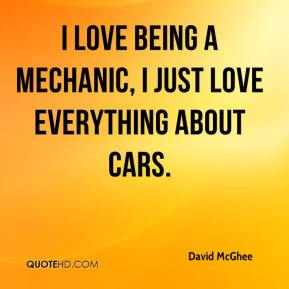 David McGhee - I love being a mechanic, I just love everything about cars.